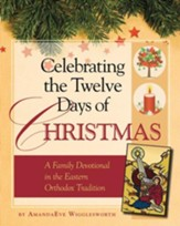 Celebrating the Twelve Days of Christmas: A Family Devotional in the Eastern Orthodox Tradition