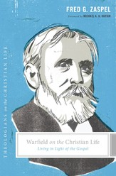 Warfield on the Christian Life (Foreword by Michael A. G. Haykin): Living in Light of the Gospel - eBook