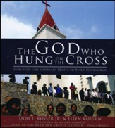 The God Who Hung on the Cross: How God Uses Ordinary People to Build His Church - unabridged audiobook on CD
