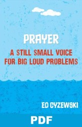 Prayer: A Still Small Voice for Big Loud Problems: Chapter 1 from A Christian Survival Guide - PDF Download [Download]