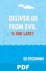 Deliver Us from Evil: Is God Late?: Chapter 4 from A Christian Survival Guide - PDF Download [Download]