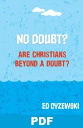 No Doubt? Are Christians Beyond a Doubt?: Chapter 8 from A Christian Survival Guide - PDF Download [Download]