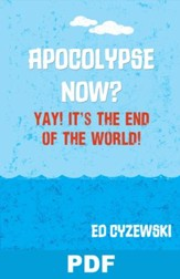 Apocalypse Now? Yay! It's the End of the World!: Chapter 9 from A Christian Survival Guide - PDF Download [Download]