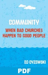 Community: When Bad Churches Happen to Good People: Chapter 12 from A Christian Survival Guide - PDF Download [Download]