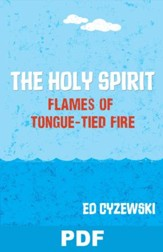 The Holy Spirit: Flames of Tongue-Tied Fire: Chapter 14 from A Christian Survival Guide - PDF Download [Download]