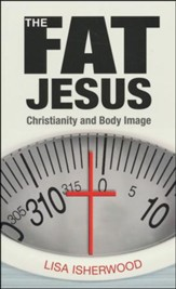 The Fat Jesus: Christianity and Body Image