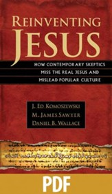 Reinventing Jesus: How Contemporary Skeptics Miss the Real Jesus and Mislead Popular Culture - PDF Download [Download]