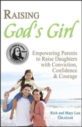 Raising God's Girl; Empowering Parents to Raise Daughters with Conviction, Confidence and Courage