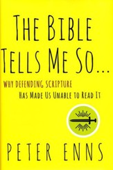The Bible Tells Me So Why Defending the Bible Has Made us Unable to Read It.