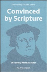 Convinced By Scripture: The Life of Martin Luther