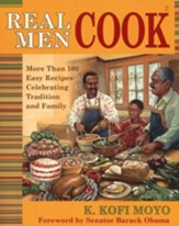 Real Men Cook: More Than 100 Easy Recipes Celebrating Traditions and Family