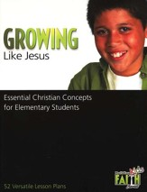 Growing Like Jesus: Essential Christian Concepts for Elementary Students - 52 Versatile Lesson Plans