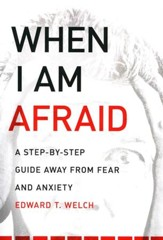 When I Am Afraid: A Step by Step Guide Away From Fear and Anxiety