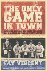 The Only Game in Town: Baseball Stars of the 1930s and 1940s Talk About the Game They Loved