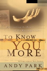 To Know You More: Cultivating the Heart of the Worship Leader - PDF Download [Download]