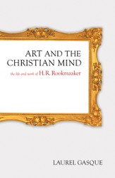 Art and the Christian Mind: The Life and Work of H. R. Rookmaaker - eBook