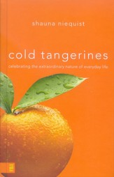 Cold Tangerines: Celebrating the Extraordinary Nature of Everyday Life - Slightly Imperfect