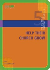 5 Things Anyone Can Do to Help the Church Grow
