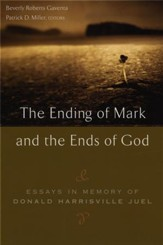 The Ending of Mark and the Ends of God: Essays in Memory of Donald Harrisville Juel