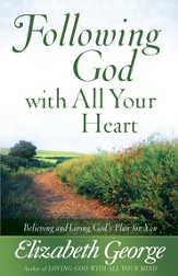 Following God with All Your Heart: Believing and Living God's Plan for You - eBook