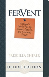 Fervent: A Woman's Guide to Serious, Specific, and Strategic Prayer--Deluxe Edition