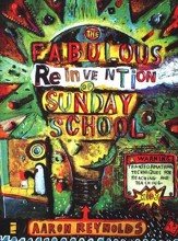 The Fabulous Reinvention of Sunday School: Transformational Techniques for Reaching and Teaching
