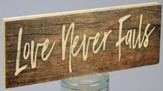 Love Never Fails, Stick Plaque, Small