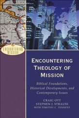 Encountering Theology of Mission: Biblical Foundations, Historical Developments, and Contemporary Issues - eBook
