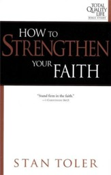 How to Strengthen Your Faith, Total Quality Life Bible Study