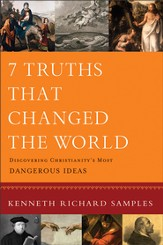 7 Truths That Changed the World: Discovering Christianity's Most Dangerous Ideas - eBook