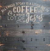 All I Need Today Is A Little Bit Of Coffee, Pallet Art with Hooks