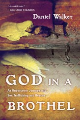God in a Brothel: An Undercover Journey into Sex Trafficking and Rescue - eBook