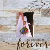 We Decided On Forever, Photo Frame