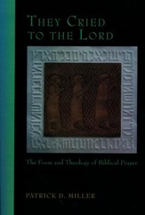They Cried to the Lord: The Form and Theology of Biblical Prayer