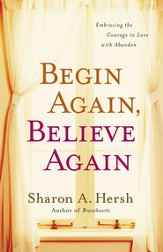 Begin Again, Believe Again: Embracing the Courage to Love with Abandon - eBook