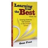 Learning From the Best: Growing Greatness in the  Christian School, Volume 2