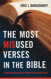 Most Misused Verses in the Bible, The: Surprising Ways God's Word Is Misunderstood - eBook
