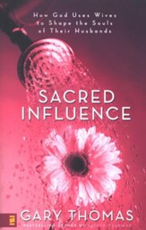 Sacred Influence: How God Uses Wives to Shape the Souls of Their Husbands - Slightly Imperfect