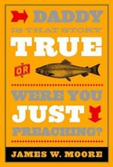Daddy, Is That Story True, or Were You Just Preaching - eBook