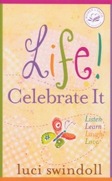 Life! Celebrate It: Listen, Learn, Laugh, Love