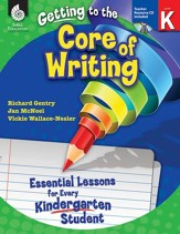 Getting to the Core of Writing: Essential Lessons for Every Kindergarten Student - PDF Download [Download]