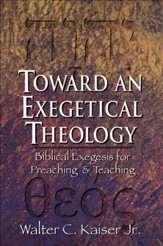 Toward an Exegetical Theology: Biblical Exegesis for Preaching and Teaching - eBook