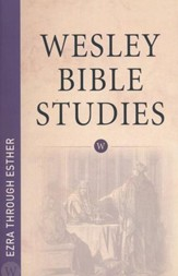 Ezra through Esther: Wesley Bible Studies