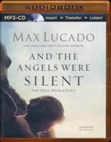 And The Angels Were Silent: The Final Week of Jesus - unabridged audio book on MP3-CD