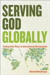 Serving God Globally: Finding Your Place in International Development - eBook
