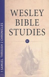 1 Samuel through 2 Chronicles: Wesley Bible Studies