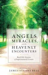Angels, Miracles, and Heavenly Encounters: Real-Life Stories of Supernatural Events - eBook