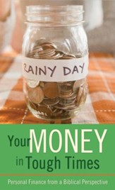 Your Money in Tough Times: Personal Finance from a Biblical Perspective - eBook