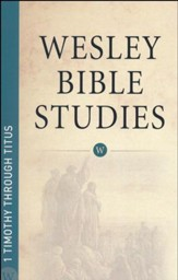 1 Timothy through Titus: Wesley Bible Studies