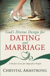God's Divine Design for Dating and Marriage: A Perfect Love for Imperfect People - eBook